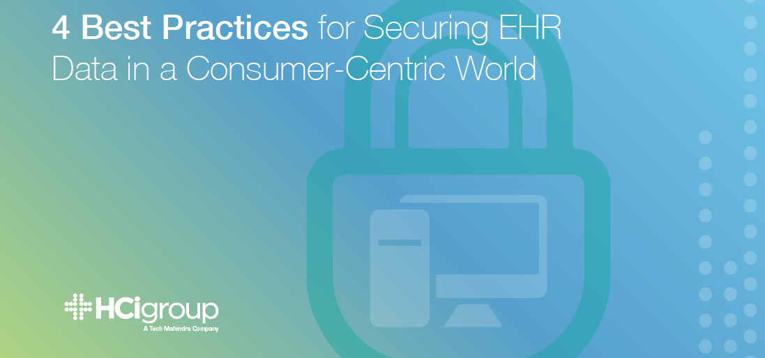 4 Best Practices for Securing EHR Data in a Consumer-Centric World