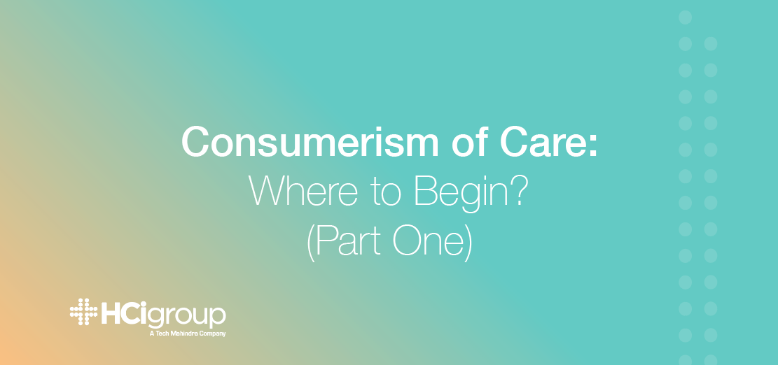 Consumerism of Care: Where to Begin? (Part One)