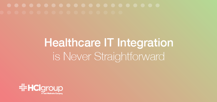 Healthcare IT Integration Is Never Straightforward
