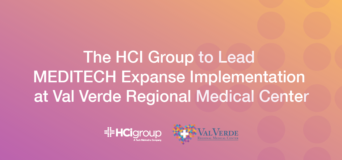 The HCI Group to Lead MEDITECH Expanse Implementation at Val Verde Regional Medical Center