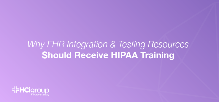 Why EHR Integration And Testing Resources Should Receive HIPAA Training