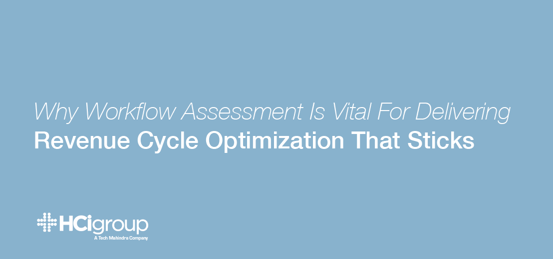 Why Workflow Assessment Is Vital For Delivering Revenue Cycle Optimization That Sticks
