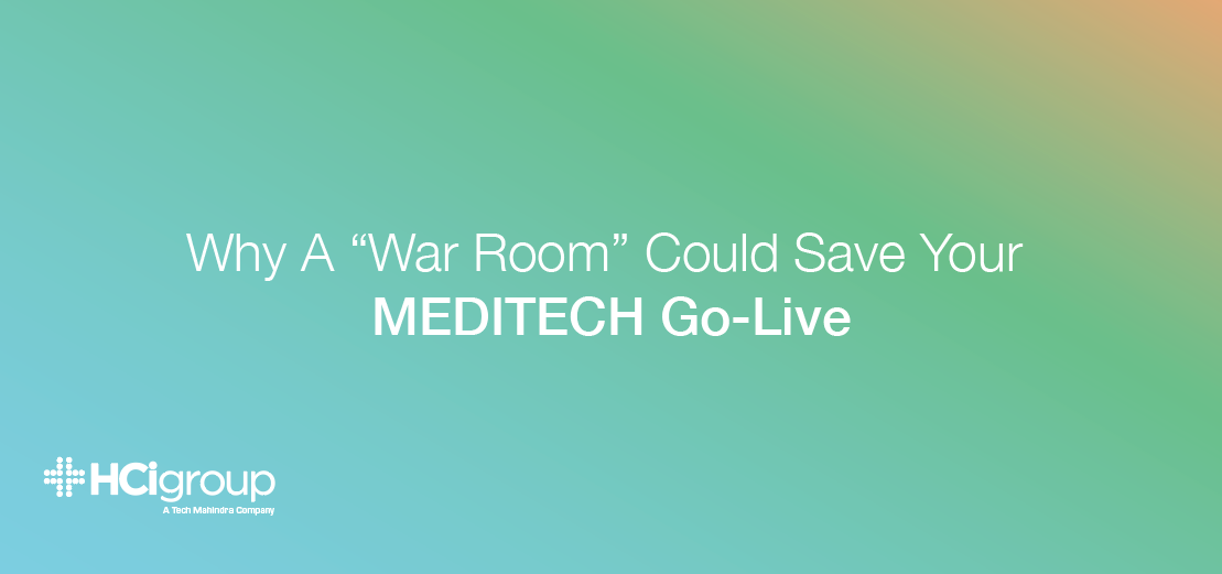 "Why A ""War Room"" Could Save Your MEDITECH Go-Live"