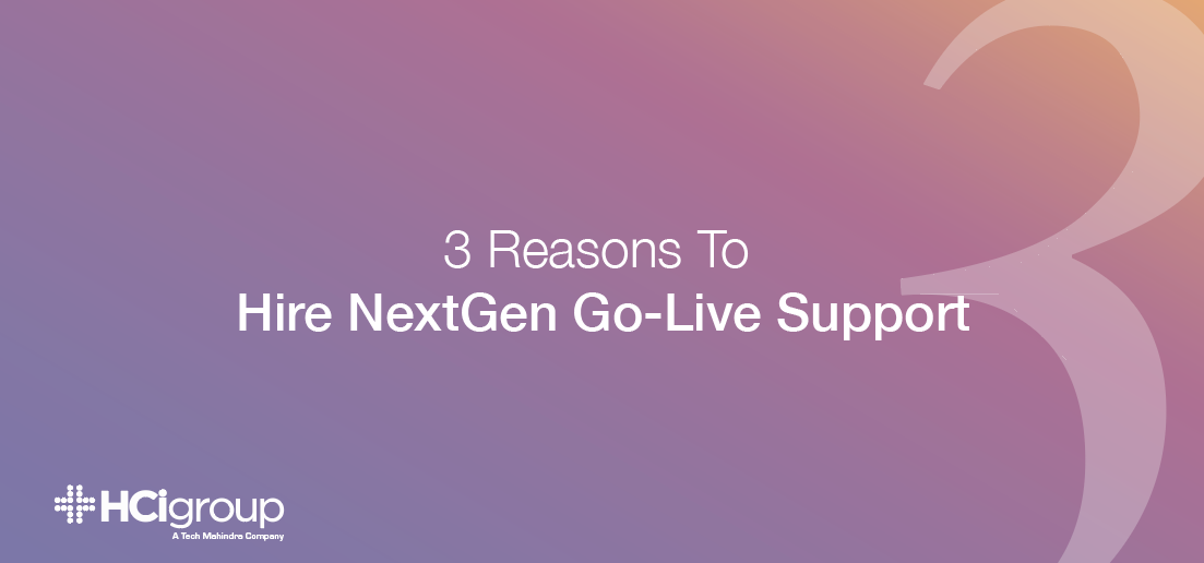 3 Reasons To Hire NextGen Go-Live Support