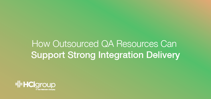 How Outsourced QA Resources Can Support Strong Integration Delivery