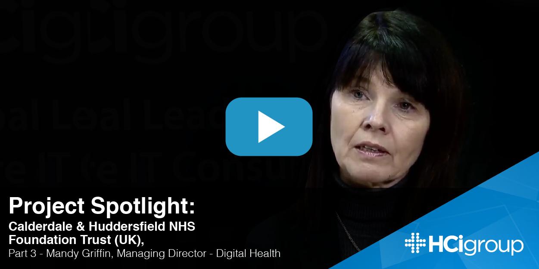 Project Spotlight: Calderdale & Huddersfield NHS Foundation Trust (UK), Part 3 - Mandy Griffin, Managing Director - Digital Health