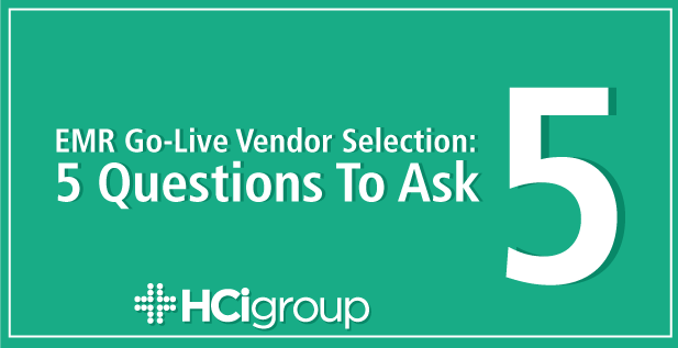 EMR Go-Live Vendor Selection: 5 Questions to Ask
