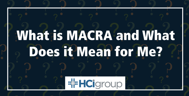 What is MACRA and What Does it Mean for Me?
