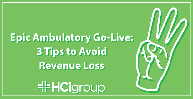 Epic Ambulatory Go-Live: 3 Tips to Avoid Revenue Loss